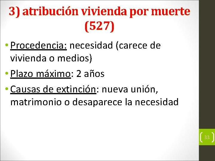 3) atribución vivienda por muerte (527) • Procedencia: necesidad (carece de vivienda o medios)