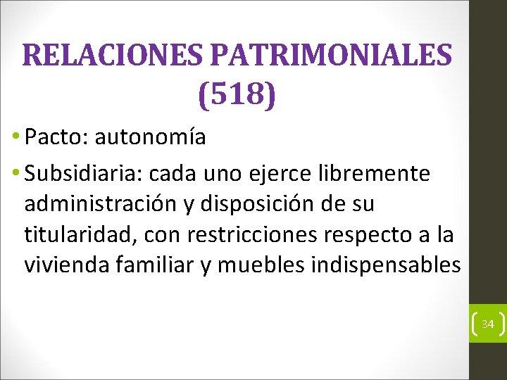 RELACIONES PATRIMONIALES (518) • Pacto: autonomía • Subsidiaria: cada uno ejerce libremente administración y