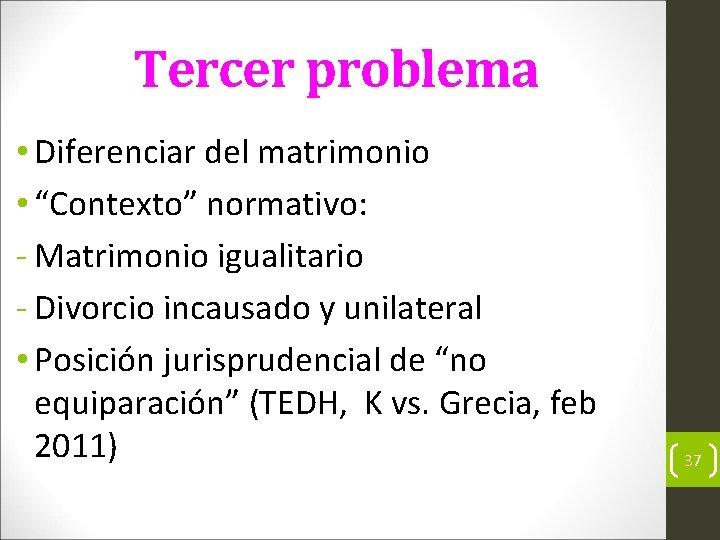 """Tercer problema • Diferenciar del matrimonio • """"Contexto"""" normativo: Matrimonio igualitario Divorcio incausado y"""