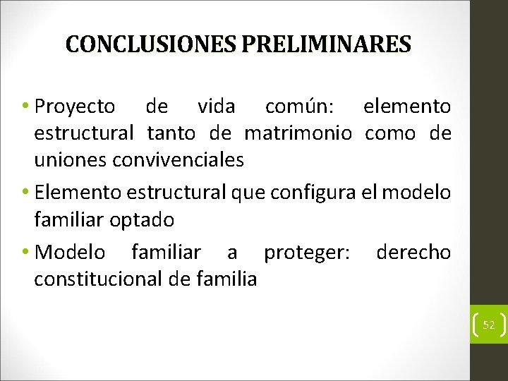 CONCLUSIONES PRELIMINARES • Proyecto de vida común: elemento estructural tanto de matrimonio como de
