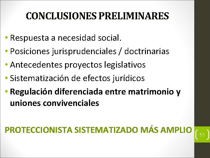 CONCLUSIONES PRELIMINARES • Respuesta a necesidad social. • Posiciones jurisprudenciales / doctrinarias • Antecedentes