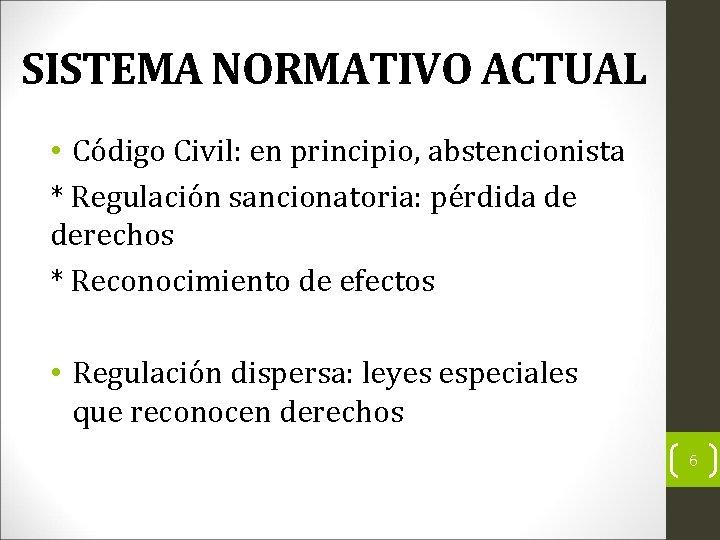 SISTEMA NORMATIVO ACTUAL • Código Civil: en principio, abstencionista * Regulación sancionatoria: pérdida de