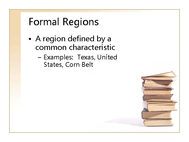 Formal Regions • A region defined by a common characteristic – Examples: Texas, United