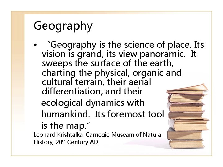 """Geography • """"Geography is the science of place. Its vision is grand, its view"""