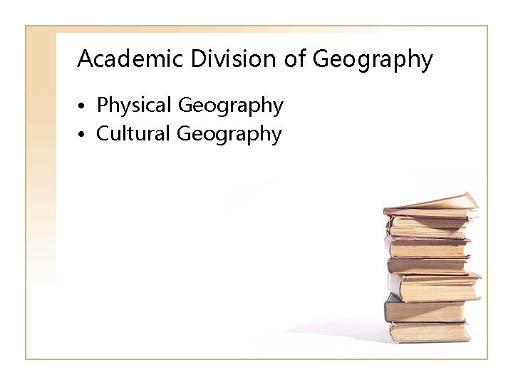 Academic Division of Geography • Physical Geography • Cultural Geography