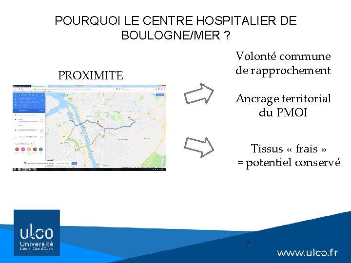 POURQUOI LE CENTRE HOSPITALIER DE BOULOGNE/MER ? PROXIMITE Volonté commune de rapprochement Ancrage territorial