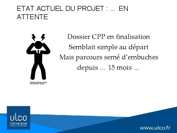ETAT ACTUEL DU PROJET : … EN ATTENTE Dossier CPP en finalisation Semblait simple