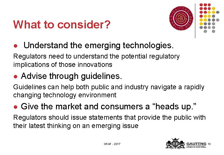 What to consider? l Understand the emerging technologies. Regulators need to understand the potential