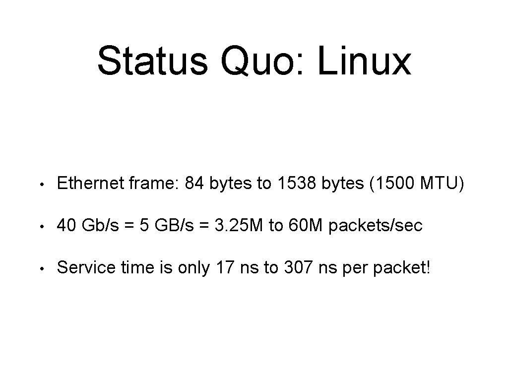 Status Quo: Linux • Ethernet frame: 84 bytes to 1538 bytes (1500 MTU) •