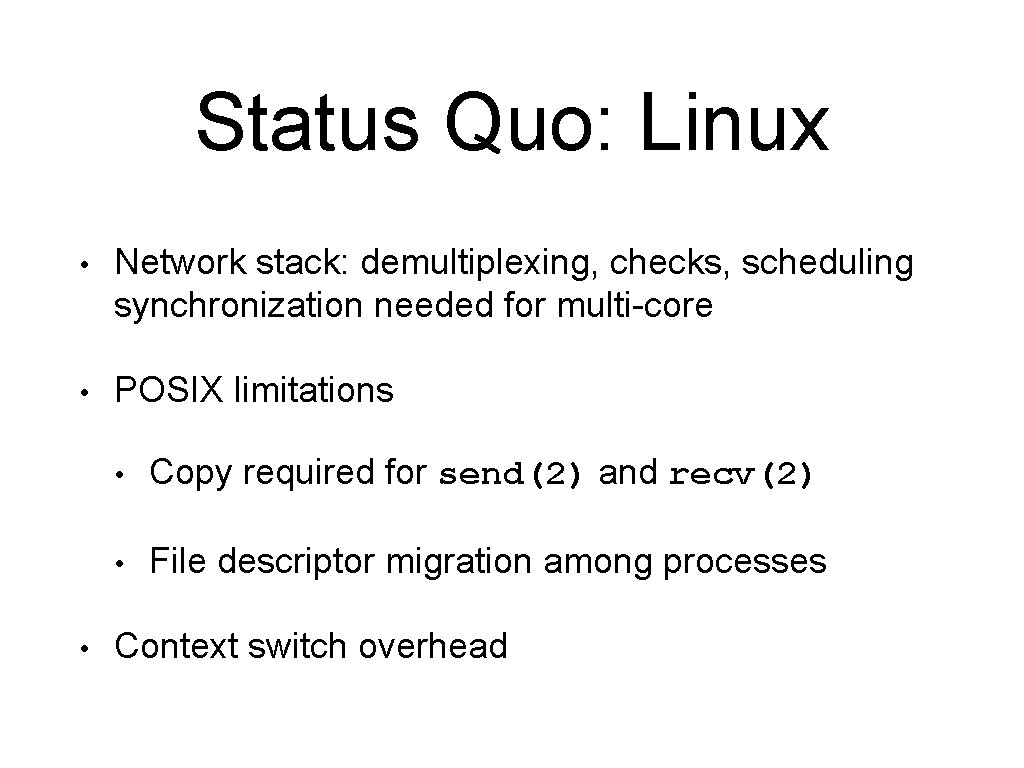 Status Quo: Linux • Network stack: demultiplexing, checks, scheduling synchronization needed for multi-core •
