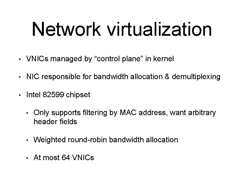 """Network virtualization • VNICs managed by """"control plane"""" in kernel • NIC responsible for"""