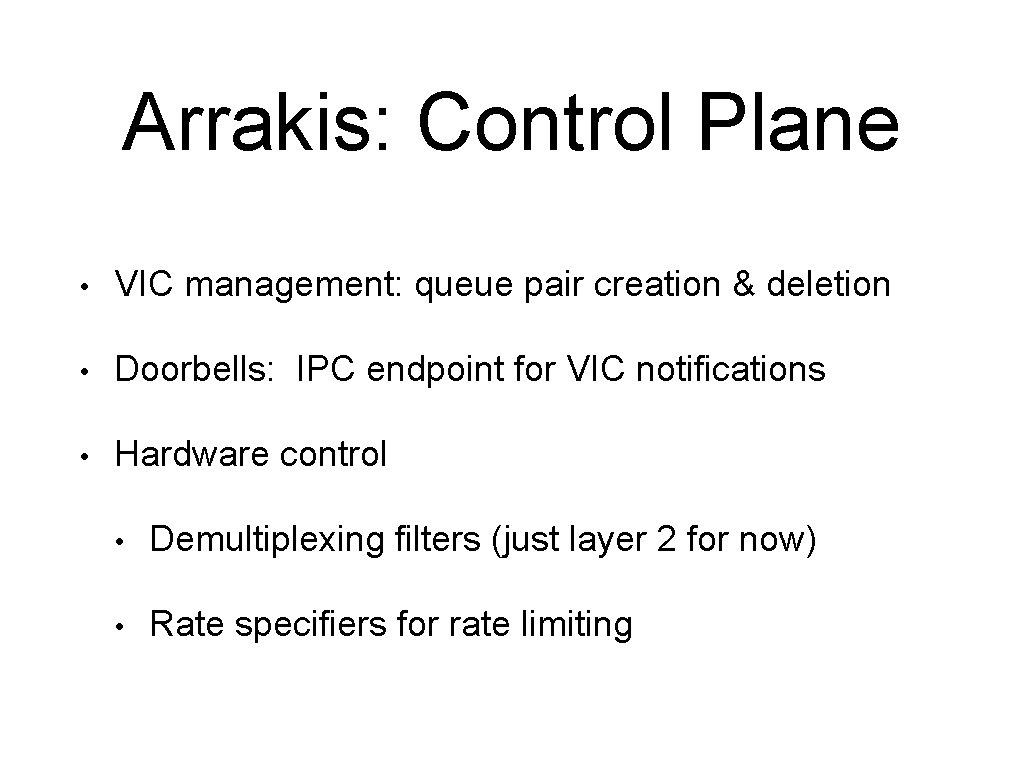 Arrakis: Control Plane • VIC management: queue pair creation & deletion • Doorbells: IPC
