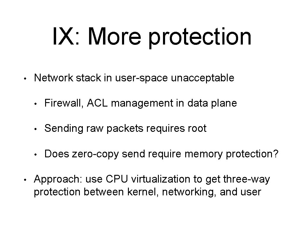 IX: More protection • • Network stack in user-space unacceptable • Firewall, ACL management