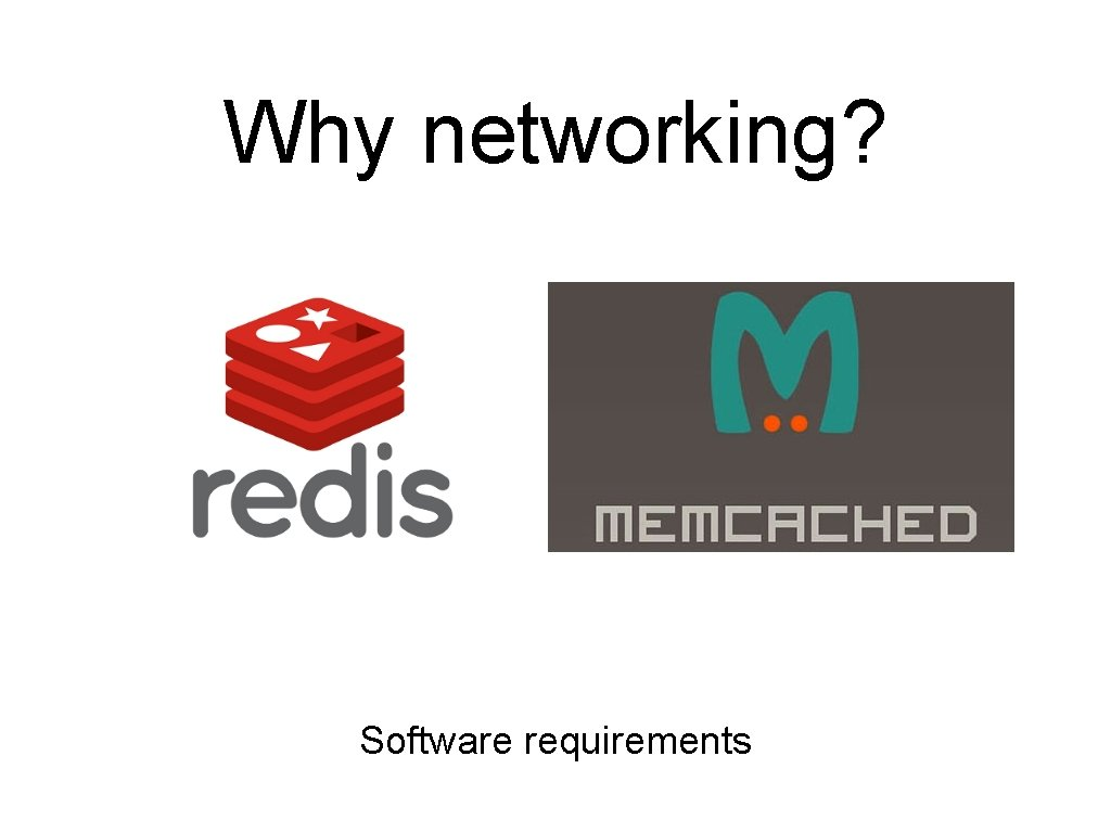 Why networking? Software requirements