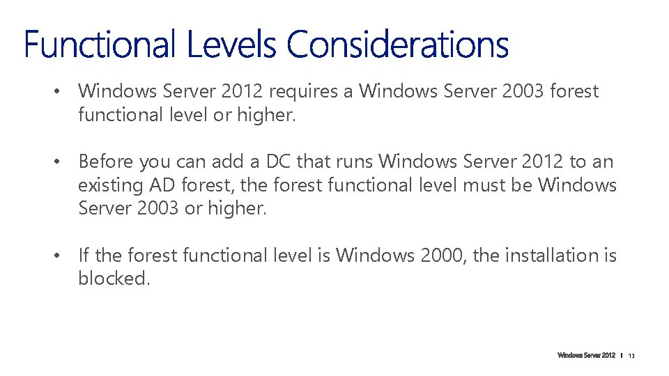 • Windows Server 2012 requires a Windows Server 2003 forest functional level or