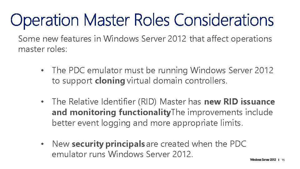 Some new features in Windows Server 2012 that affect operations master roles: • The