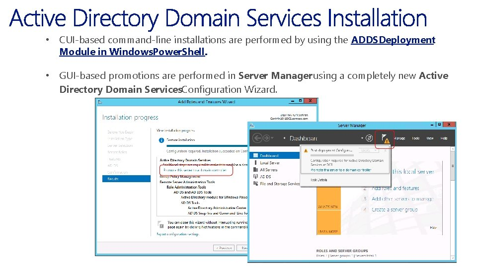 • CUI-based command-line installations are performed by using the ADDSDeployment Module in Windows.