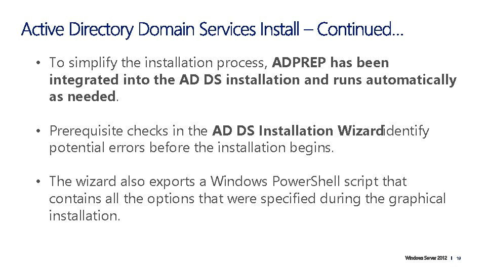 • To simplify the installation process, ADPREP has been integrated into the AD