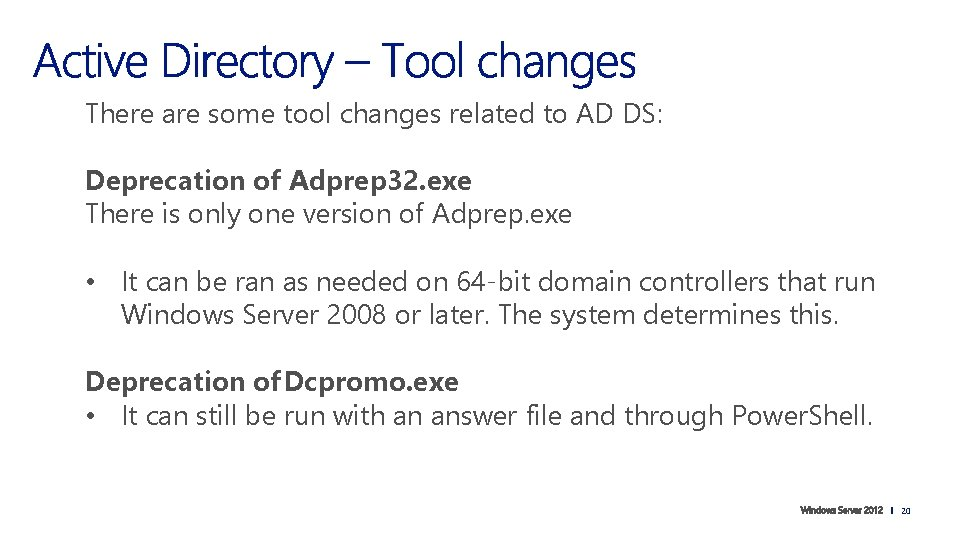There are some tool changes related to AD DS: Deprecation of Adprep 32. exe