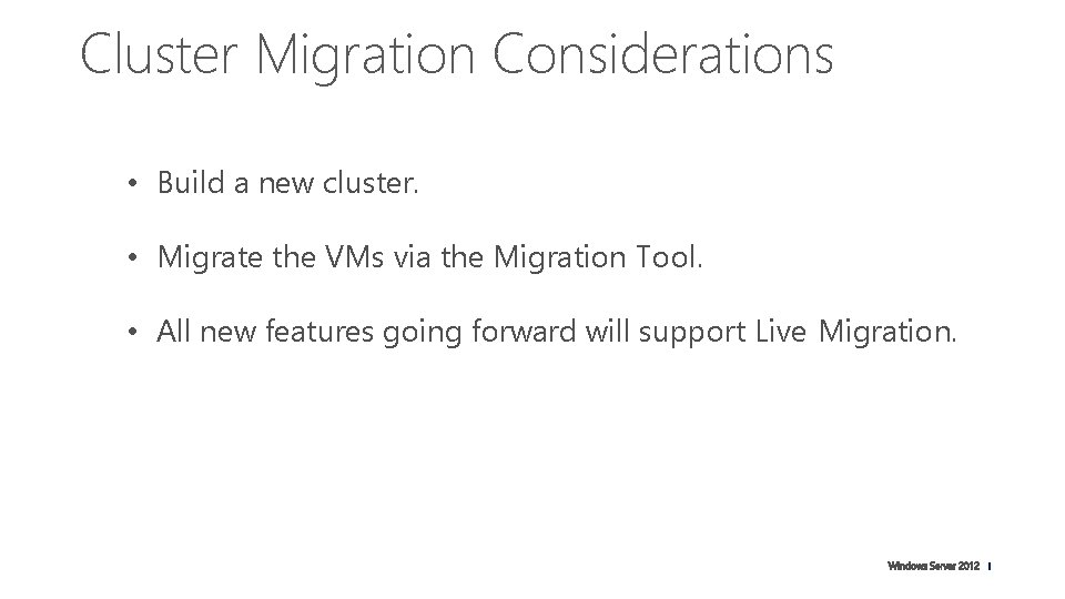 Cluster Migration Considerations • Build a new cluster. • Migrate the VMs via the