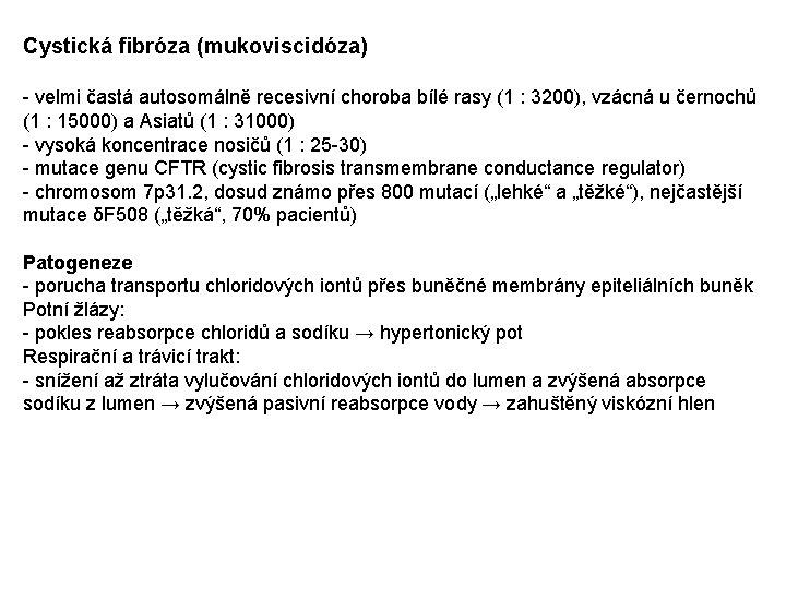 Cystická fibróza (mukoviscidóza) - velmi častá autosomálně recesivní choroba bílé rasy (1 : 3200),