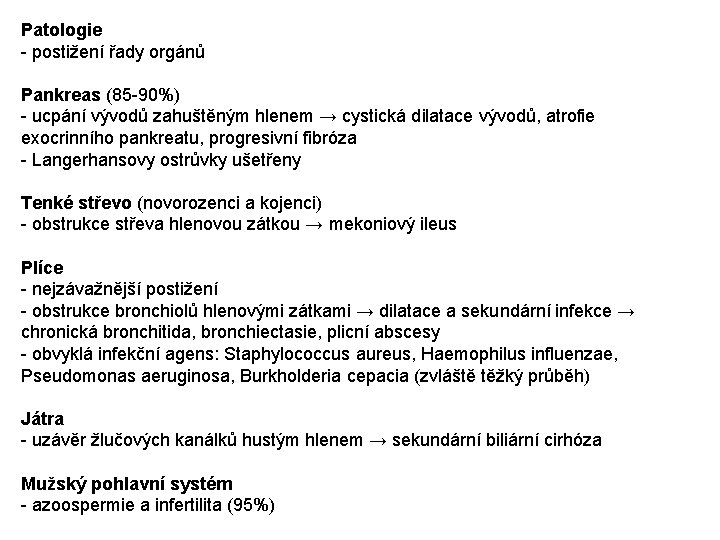 Patologie - postižení řady orgánů Pankreas (85 -90%) - ucpání vývodů zahuštěným hlenem →