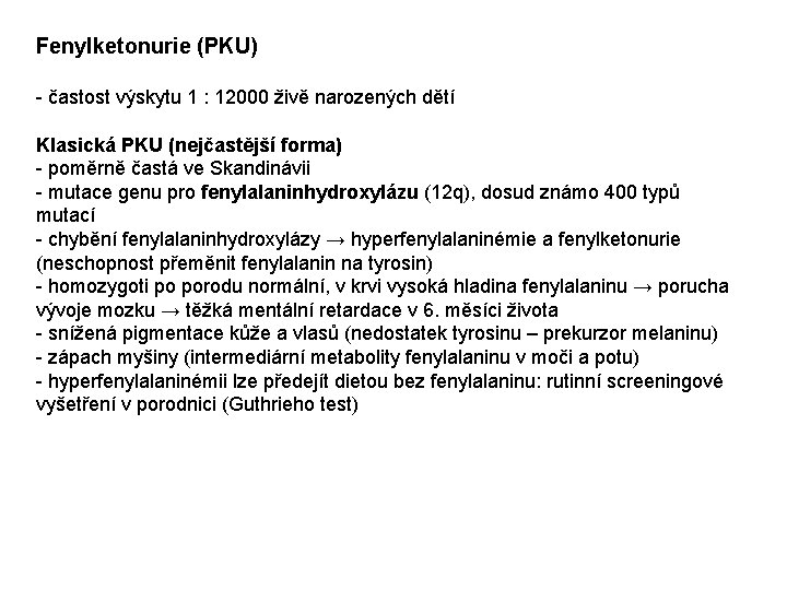 Fenylketonurie (PKU) - častost výskytu 1 : 12000 živě narozených dětí Klasická PKU (nejčastější