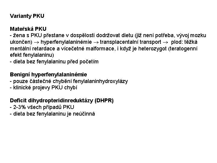 Varianty PKU Mateřská PKU - žena s PKU přestane v dospělosti dodržovat dietu (již