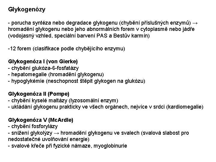 Glykogenózy - porucha syntéza nebo degradace glykogenu (chybění příslušných enzymů) → hromadění glykogenu nebo