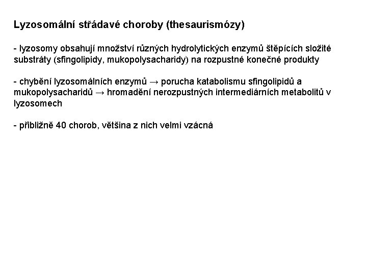 Lyzosomální střádavé choroby (thesaurismózy) - lyzosomy obsahují množství různých hydrolytických enzymů štěpících složité substráty