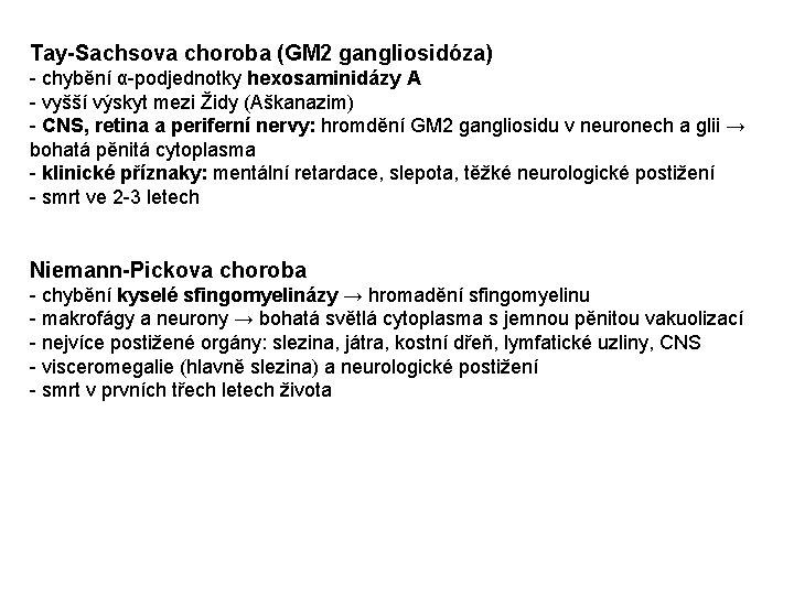 Tay-Sachsova choroba (GM 2 gangliosidóza) - chybění α-podjednotky hexosaminidázy A - vyšší výskyt mezi