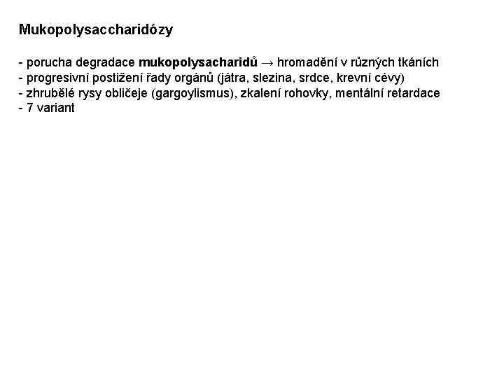Mukopolysaccharidózy - porucha degradace mukopolysacharidů → hromadění v různých tkáních - progresivní postižení řady