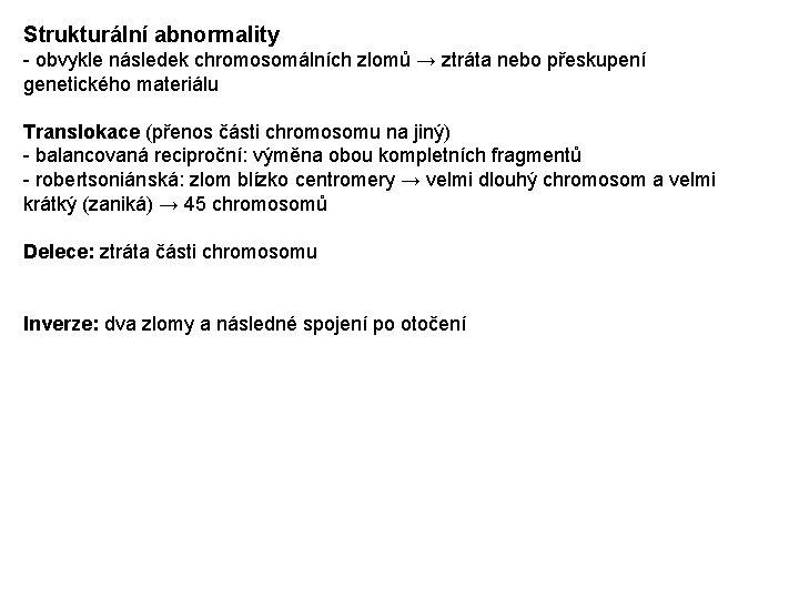 Strukturální abnormality - obvykle následek chromosomálních zlomů → ztráta nebo přeskupení genetického materiálu Translokace