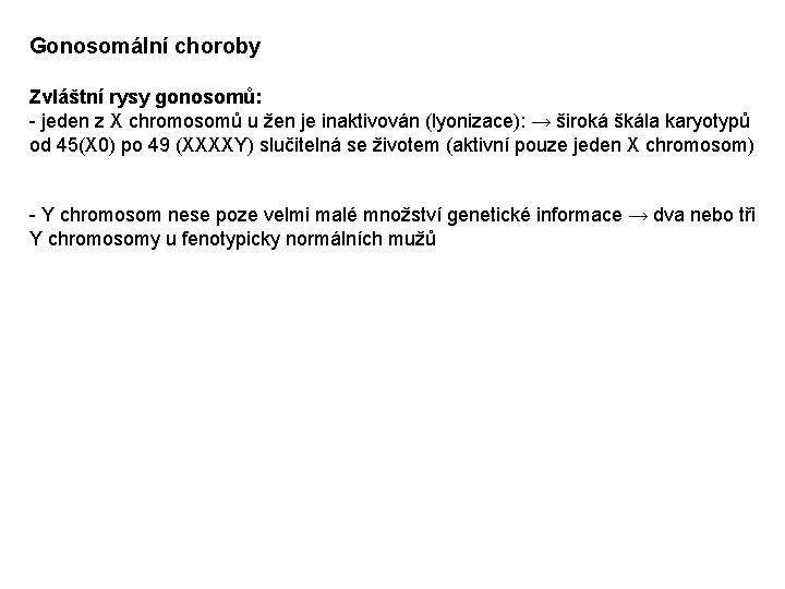 Gonosomální choroby Zvláštní rysy gonosomů: - jeden z X chromosomů u žen je inaktivován