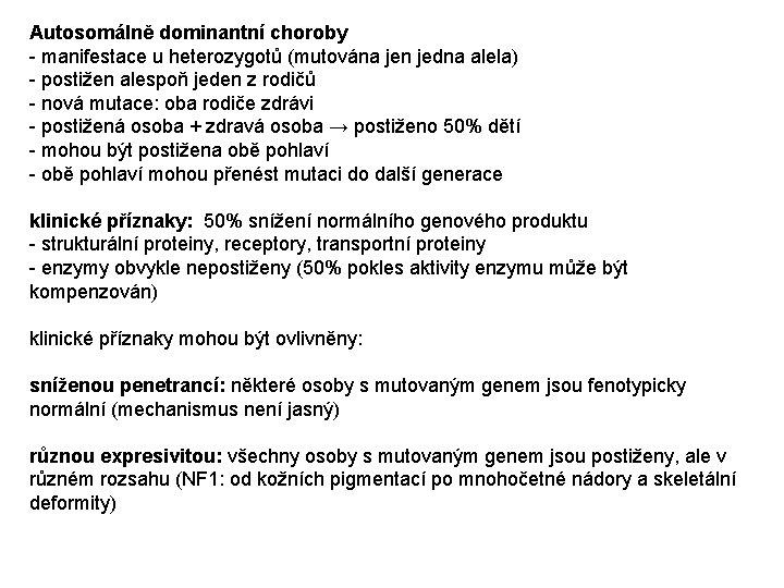 Autosomálně dominantní choroby - manifestace u heterozygotů (mutována jen jedna alela) - postižen alespoň