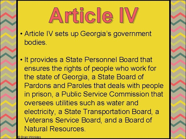 Article IV • Article IV sets up Georgia's government bodies. • It provides a