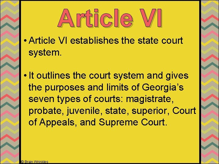 Article VI • Article VI establishes the state court system. • It outlines the