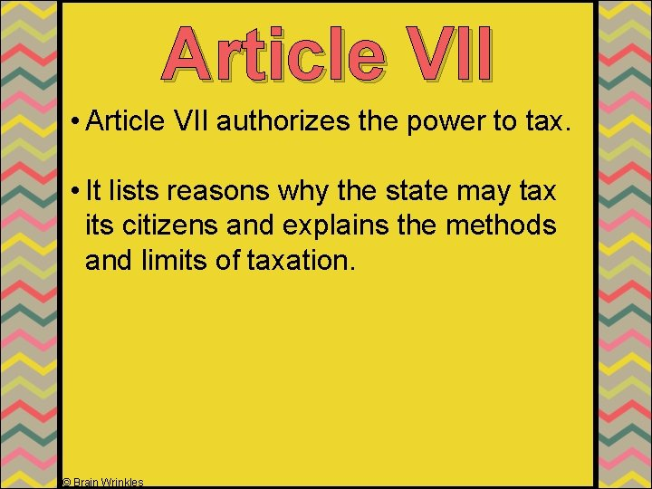 Article VII • Article VII authorizes the power to tax. • It lists reasons
