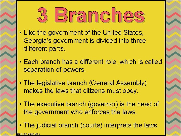 3 Branches • Like the government of the United States, Georgia's government is divided