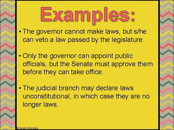 Examples: • The governor cannot make laws, but s/he can veto a law passed