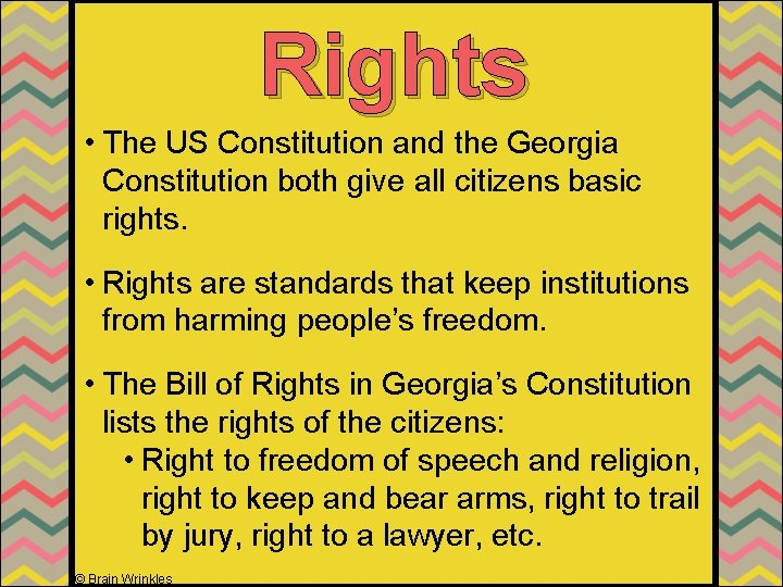 Rights • The US Constitution and the Georgia Constitution both give all citizens basic