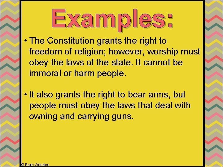 Examples: • The Constitution grants the right to freedom of religion; however, worship must