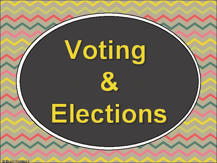 Voting & Elections © Brain Wrinkles