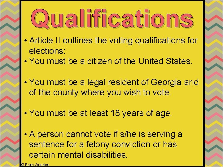 Qualifications • Article II outlines the voting qualifications for elections: • You must be