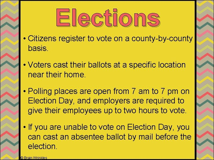 Elections • Citizens register to vote on a county-by-county basis. • Voters cast their