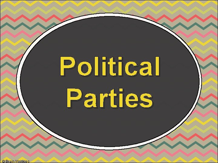 Political Parties © Brain Wrinkles