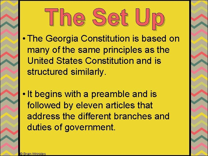 The Set Up • The Georgia Constitution is based on many of the same