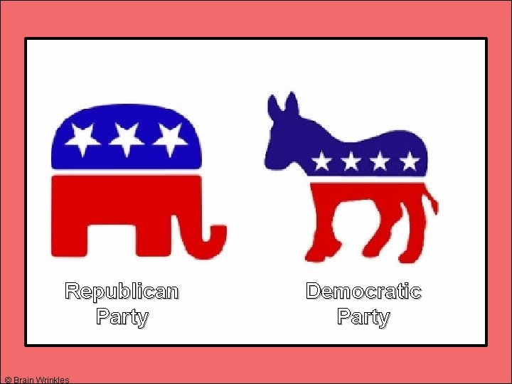 Republican Party © Brain Wrinkles Democratic Party