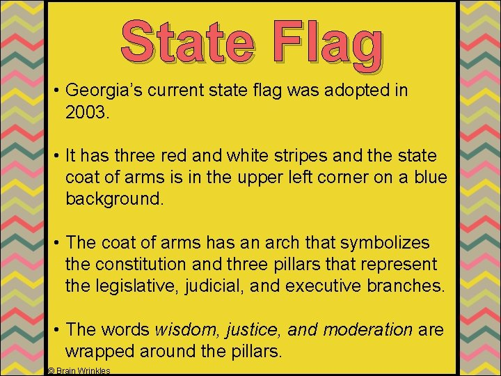 State Flag • Georgia's current state flag was adopted in 2003. • It has