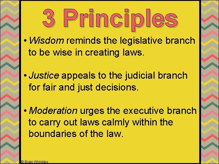 3 Principles • Wisdom reminds the legislative branch to be wise in creating laws.